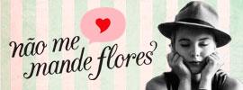 Blog: Não Me Mande Flores